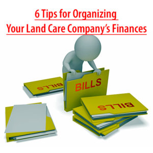 Tips for Organizing Your Land and Lawn Care Business Finances